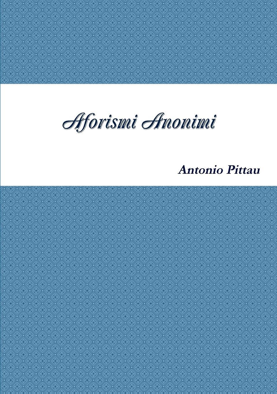 Antonio Pittau Aforismi Anonimi antonio pittau le hanno dette vol 1