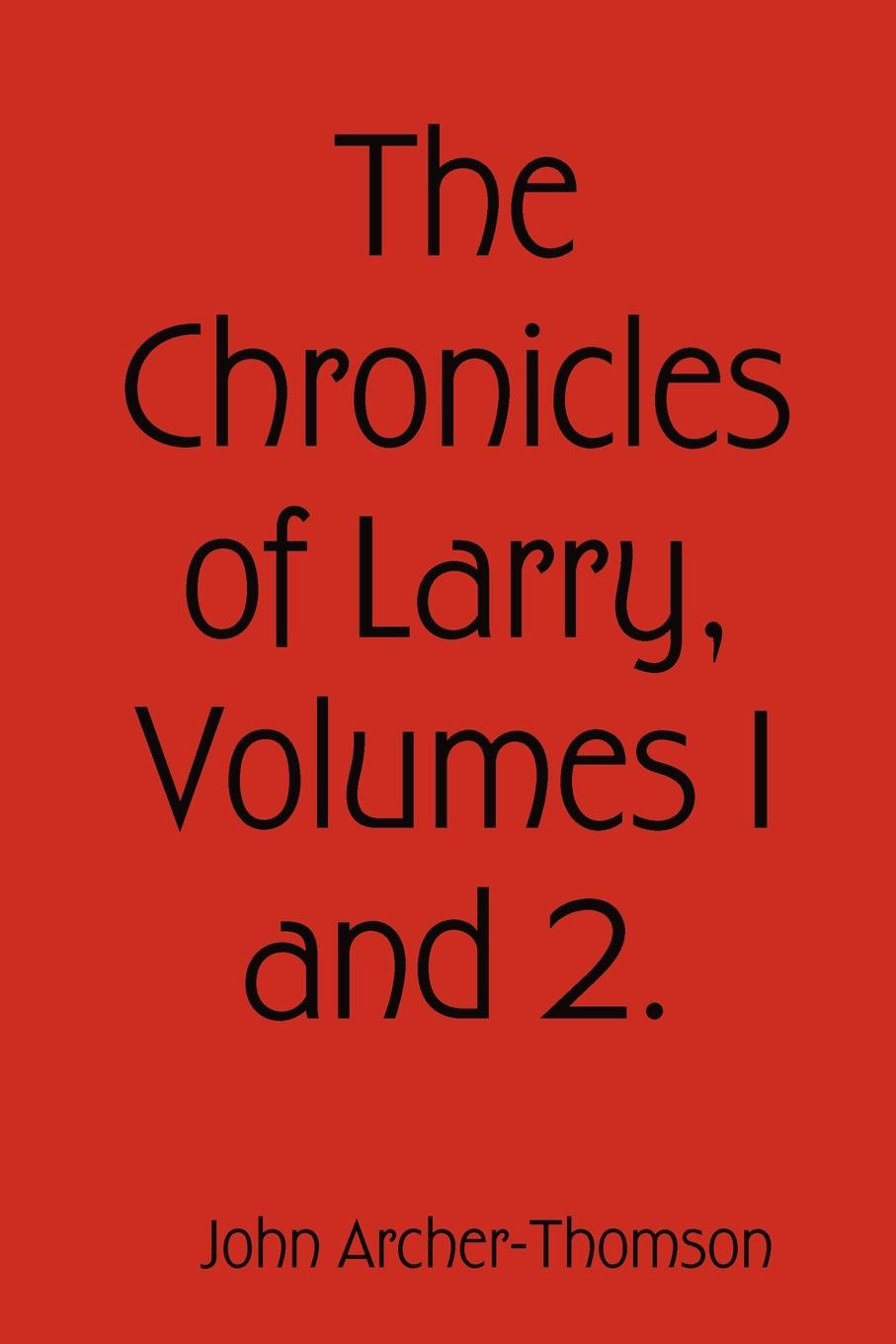 John Archer-Thomson The Chronicles of Larry, Volumes 1 and 2. blaire french a chronicles through the centuries
