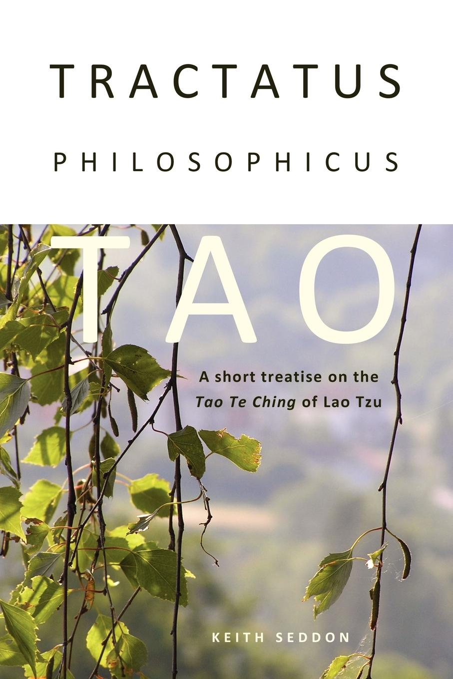 Keith Seddon Tractatus Philosophicus Tao. A short treatise on the Tao Te Ching of Lao Tzu цена и фото
