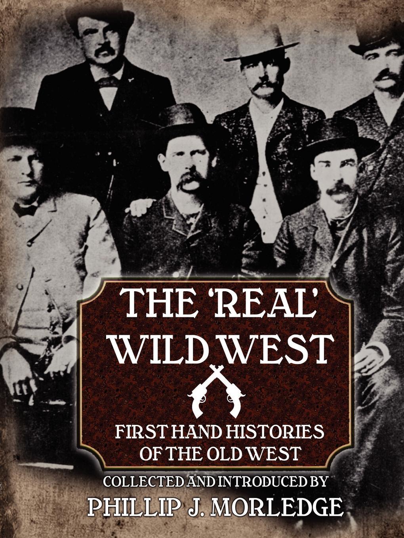 Phillip J. Morledge The .Real. Wild West phillip j morledge the many legends of jesse james