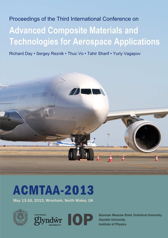 Richard Day, Sergey Reznik Advanced Composite Materials and Technologies for Aerospace Applications christophe bouvet mechanics of aeronautical composite materials