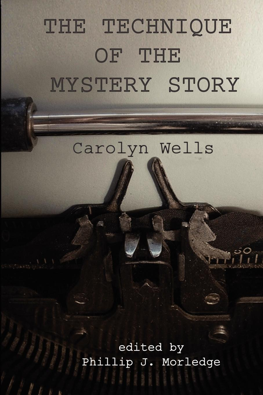 Phillip J. Morledge The Technique of the Mystery Story dr robert c worstell carolyn wells mystery story technique for writers