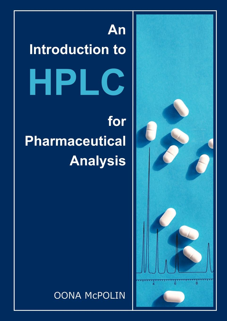 Oona McPolin An Introduction to HPLC for Pharmaceutical Analysis bazu marius failure analysis a practical guide for manufacturers of electronic components and systems