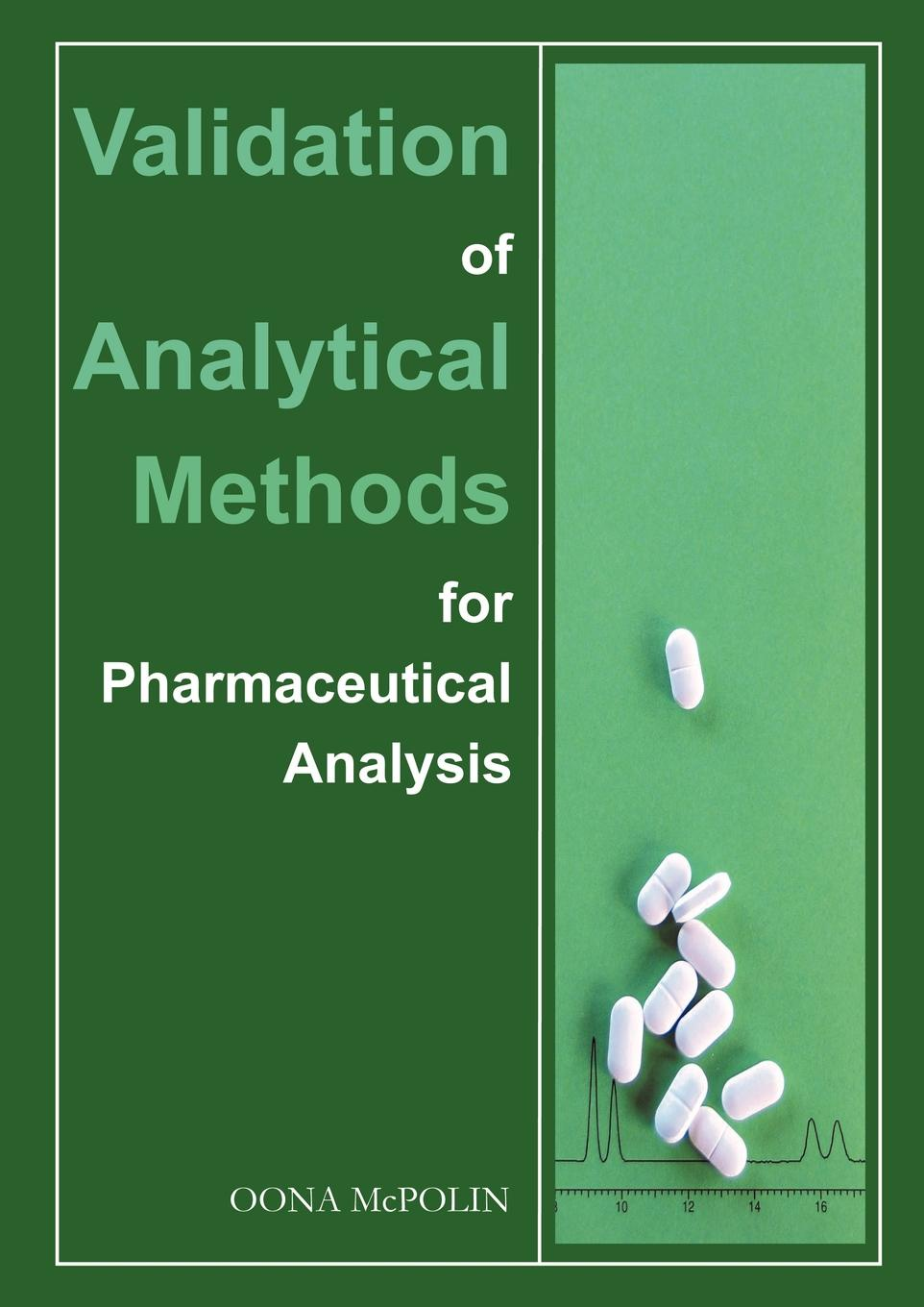 Oona McPolin Validation of Analytical Methods for Pharmaceutical Analysis analytical method development and validation