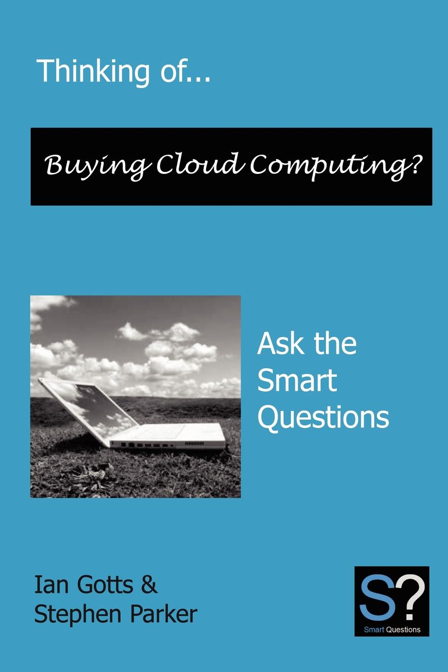 Stephen LL.B . Parker, Ian Gotts Thinking Of... Buying Cloud Computing. Ask the Smart Questions ask your uncle football trivia