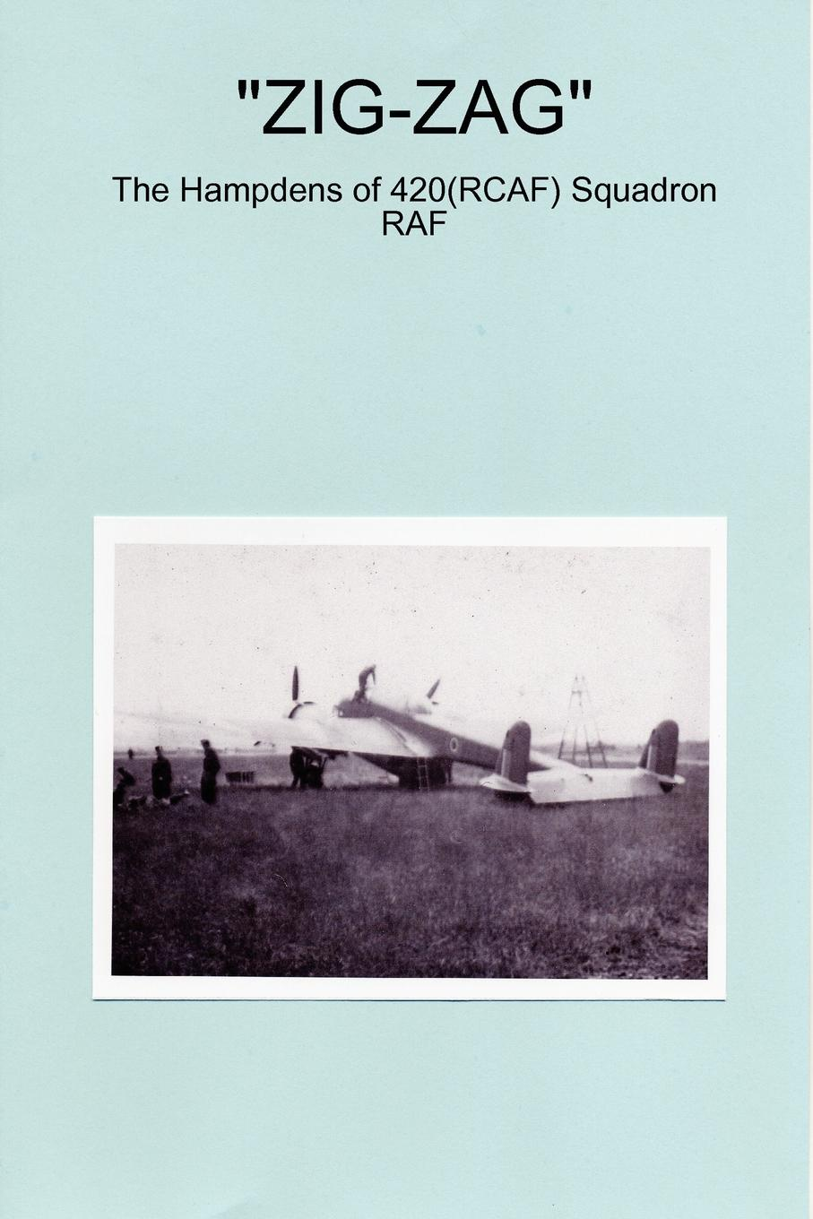 Peter J Sainty ZIG-ZAG - The Hampdens of 420(RCAF) Squadron RAF reginald fleming johnston twilight in the forbidden city illustrated and revised 4th edition