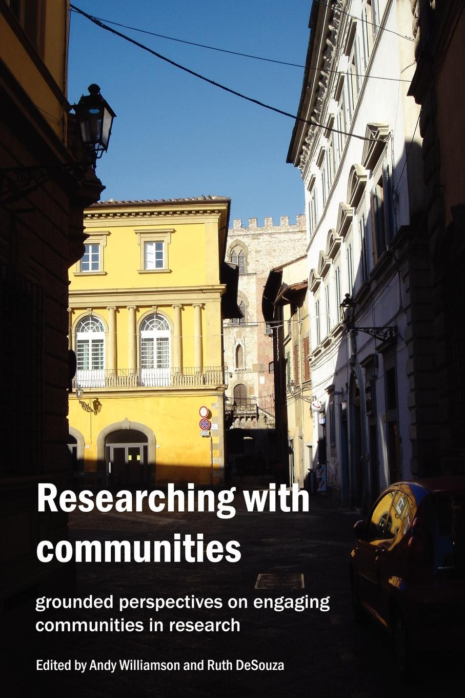 Ruth DeSouza, Andy Williamson Researching with Communities. Grounded perspectives on engaging communities in research harris beider race housing and community perspectives on policy and practice