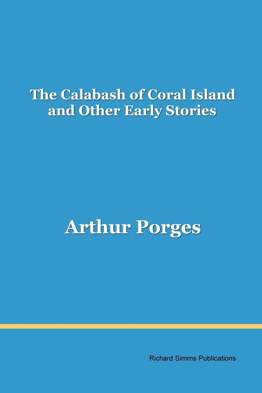 Arthur Porges The Calabash of Coral Island and Other Early Stories максим горький twenty six and one and other stories