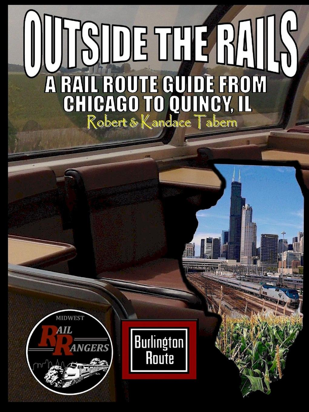 Robert Tabern, Kandace Tabern Outside the Rails. A Rail Route Guide from Chicago to Quincy, IL