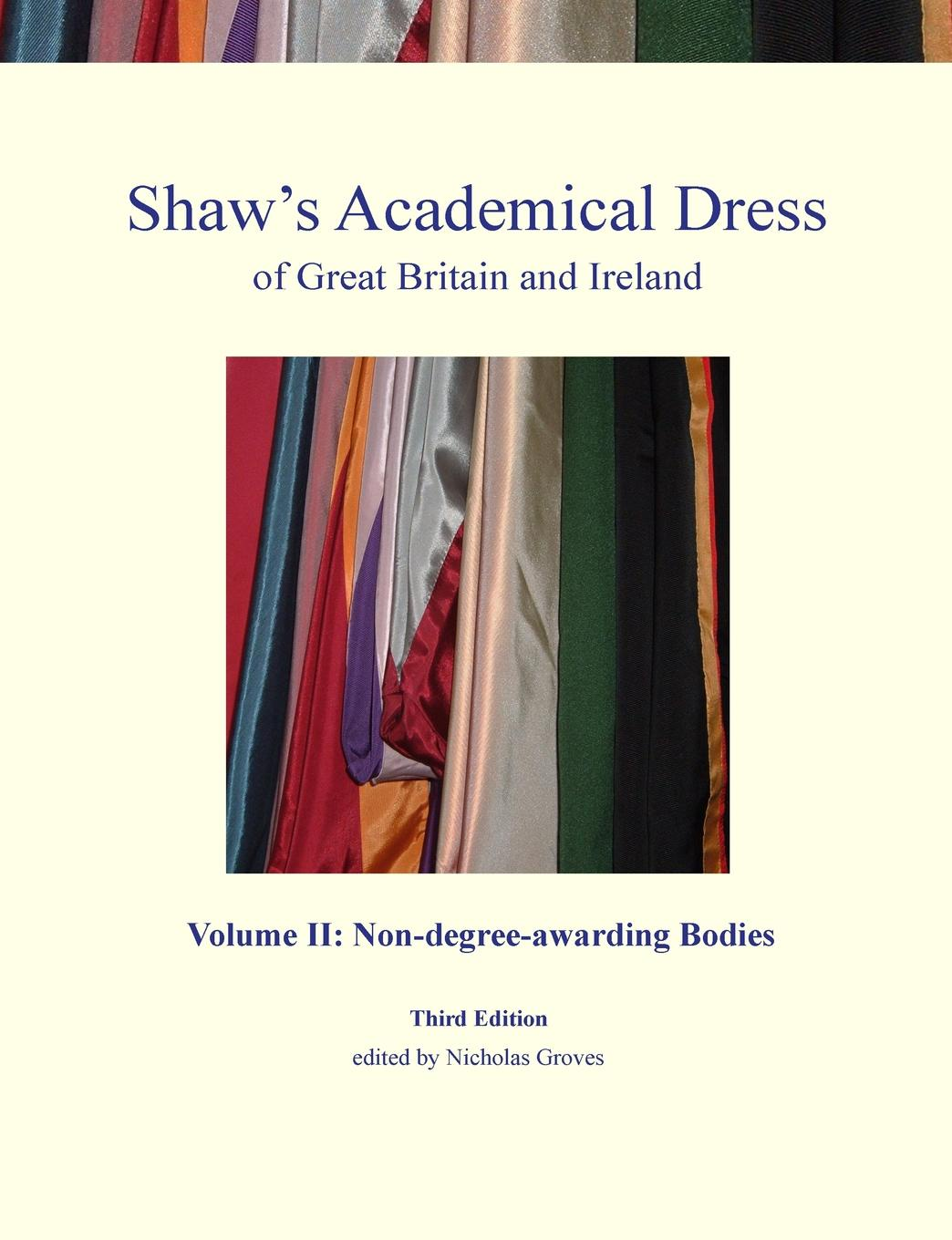Nicholas Groves Shaw.s Academical Dress of Great Britain and Ireland - Volume II. Non-Degree-Awarding Bodies john merle a textbook of botany for colleges and universities