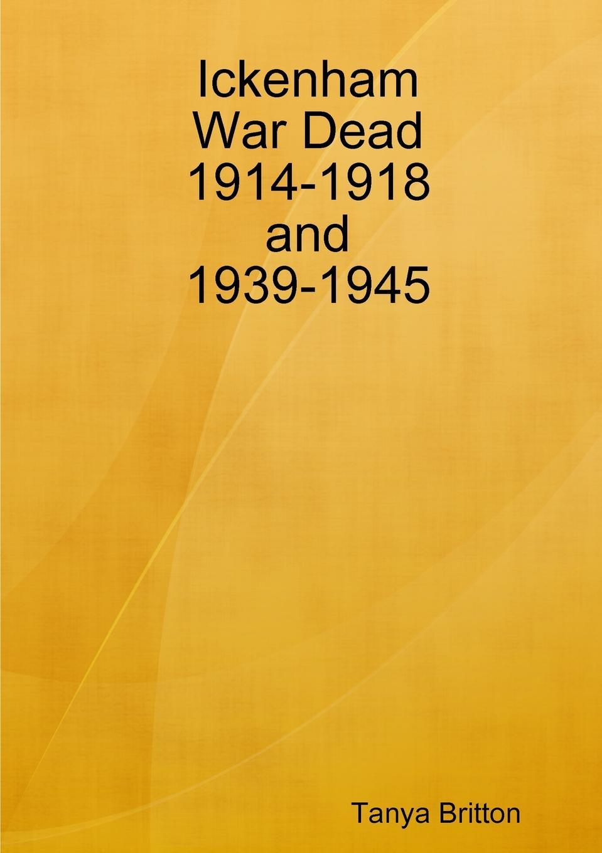 Tanya Britton Ickenham War Dead 1914-1918 and 1939-1945