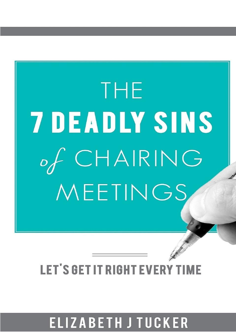 Elizabeth J Tucker The 7 Deadly Sins of Chairing Meetings sins of the son
