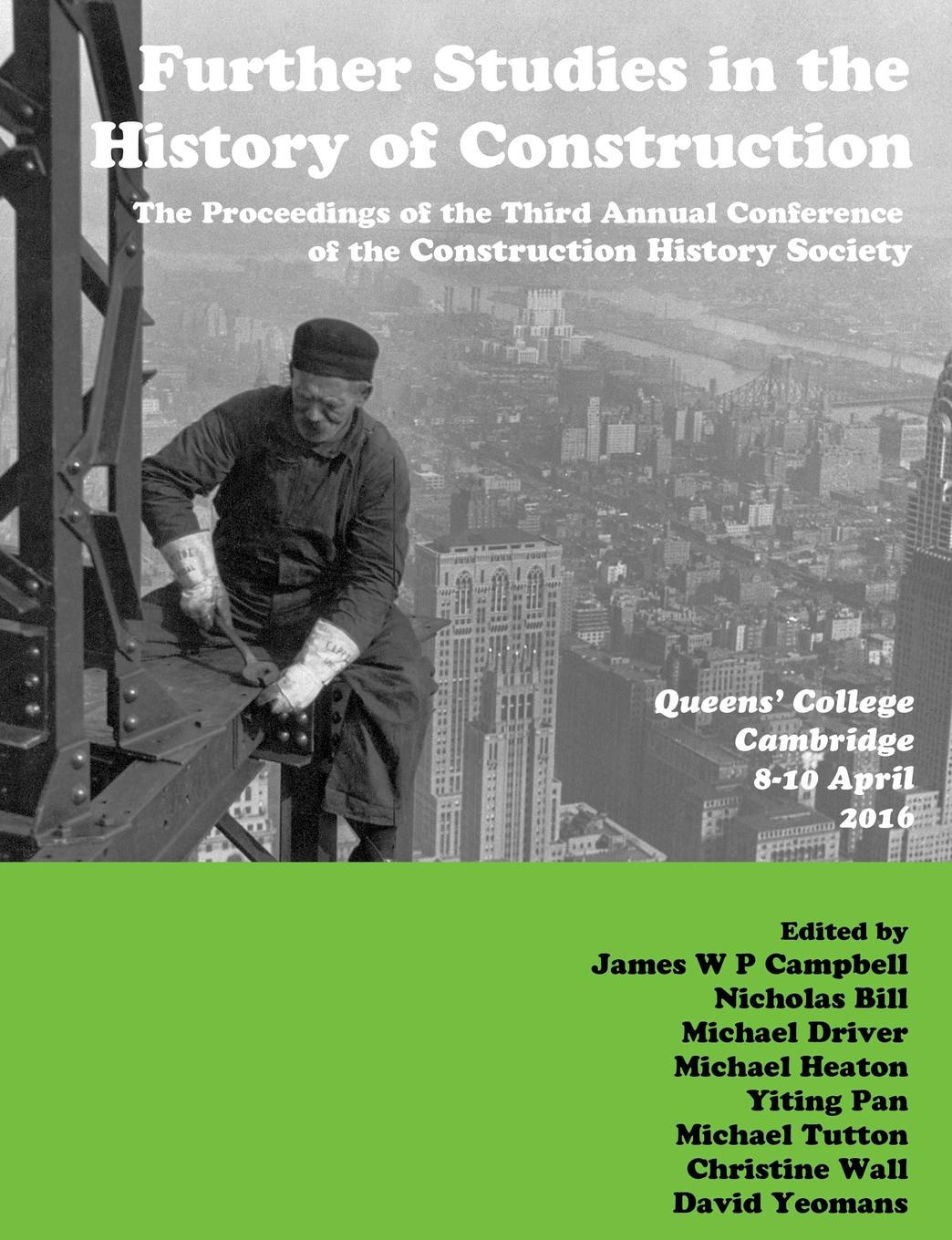 James Campbell, Nicholas Bill, Yiting Pan Further Studies in the History of Construction. the Proceedings of the Third Annual Conference of the Construction History Society francis d k ching building construction illustrated