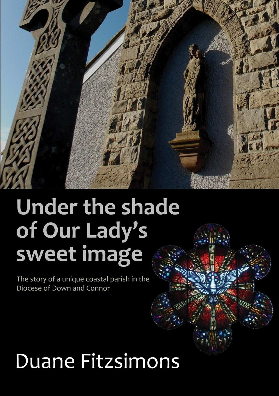 Duane Fitzsimons Under the shade of Our Lady.s sweet image john joseph briggs the history of melbourne in the county of derby including biographical notices of the coke melbourne and hardinge families