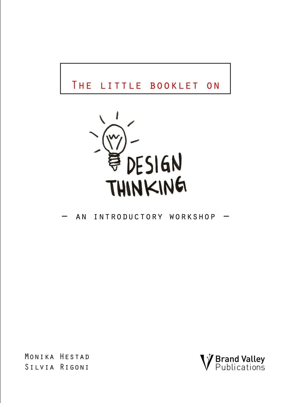 Monika Hestad, Silvia Rigoni The Little Booklet on Design Thinking. An Introductory Workshop design process and innovation