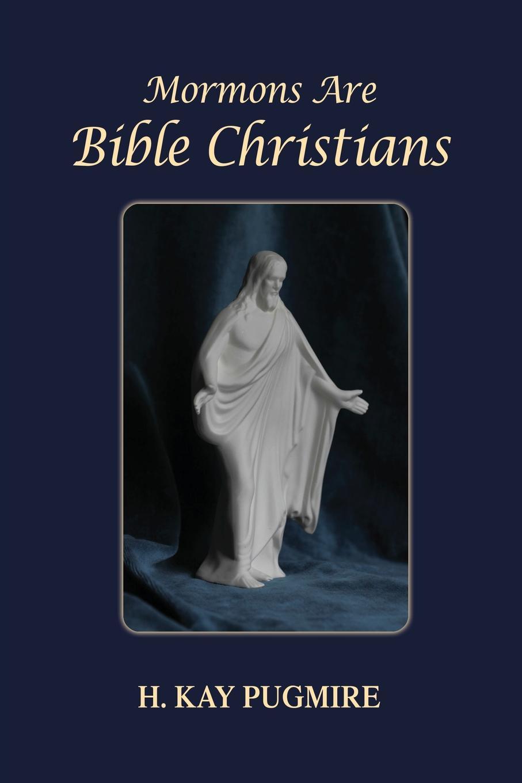 H. Kay Pugmire Mormons Are Bible Christians milton jones bible doctrine volume two
