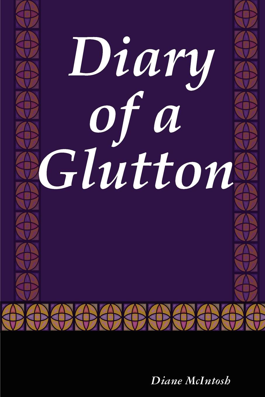 Diane McIntosh Diary of a Glutton john mcintosh a brief memoir of the last few weeks of anne mcintosh microform daughter of john and marion mcintosh earltown