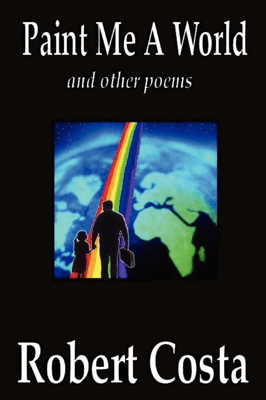Robert Costa Paint Me A World and other poems a room with a view