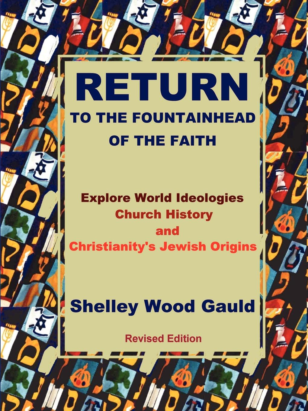 Shelley Wood Gauld Return to the Fountainhead of the Faith. Explore World Ideologies, Church History and Christianity.s Jewish Origins the eye of the world the wheel of time book 2 chinese edition 400 page