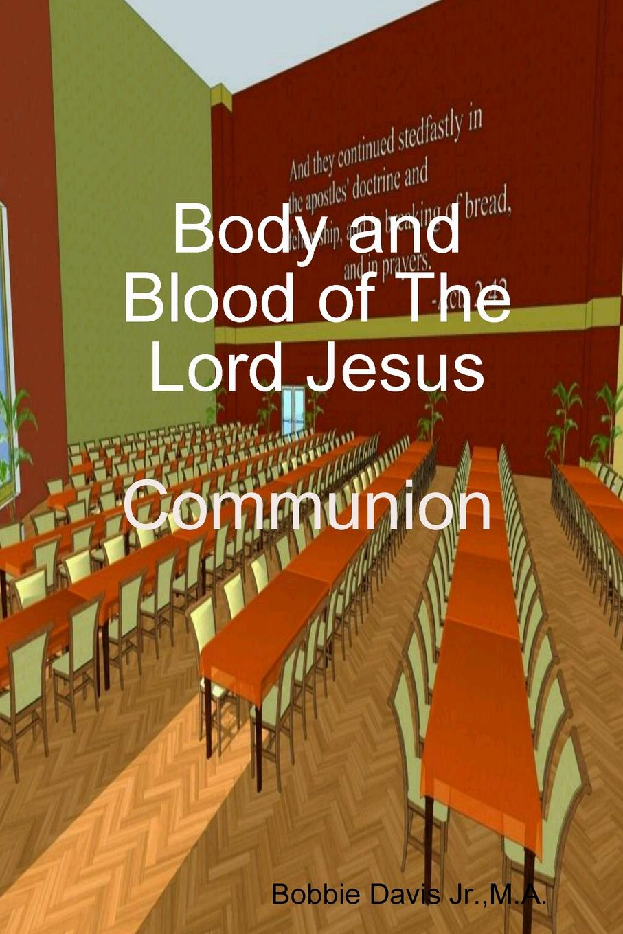 Bobbie Davis Jr. Body and Blood of The Lord Jesus joel davis the lord wants to see your face