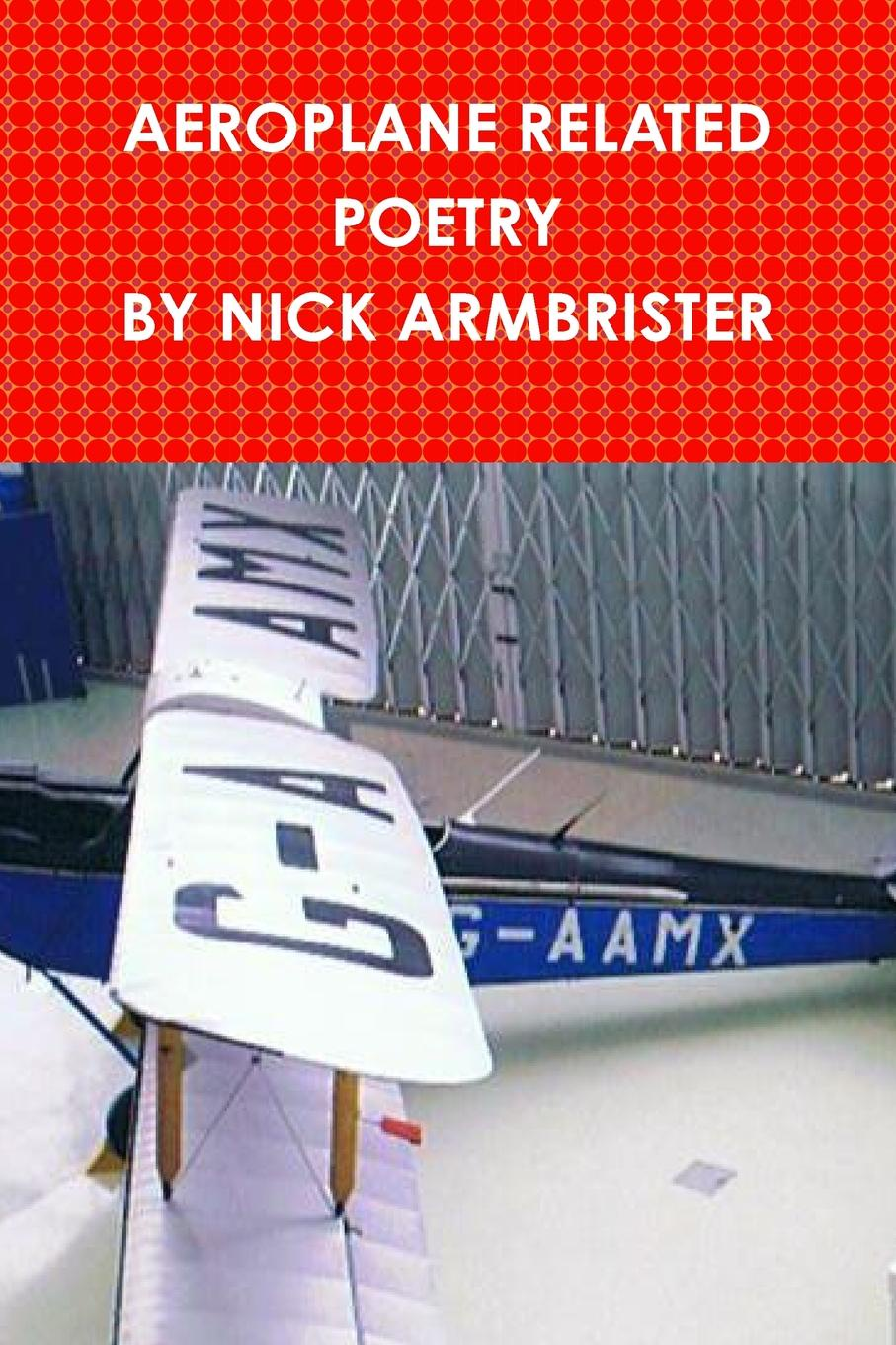 Nick Armbrister AEROPLANE RELATED POEMS BY NICK ARMBRISTER цена и фото