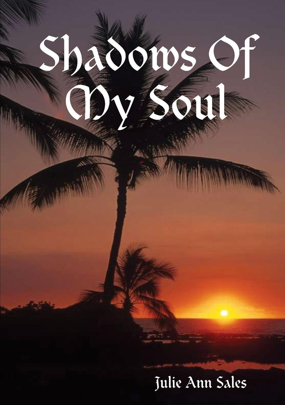 Julie Ann Sales Shadows Of My Soul julie gregory my father's keeper