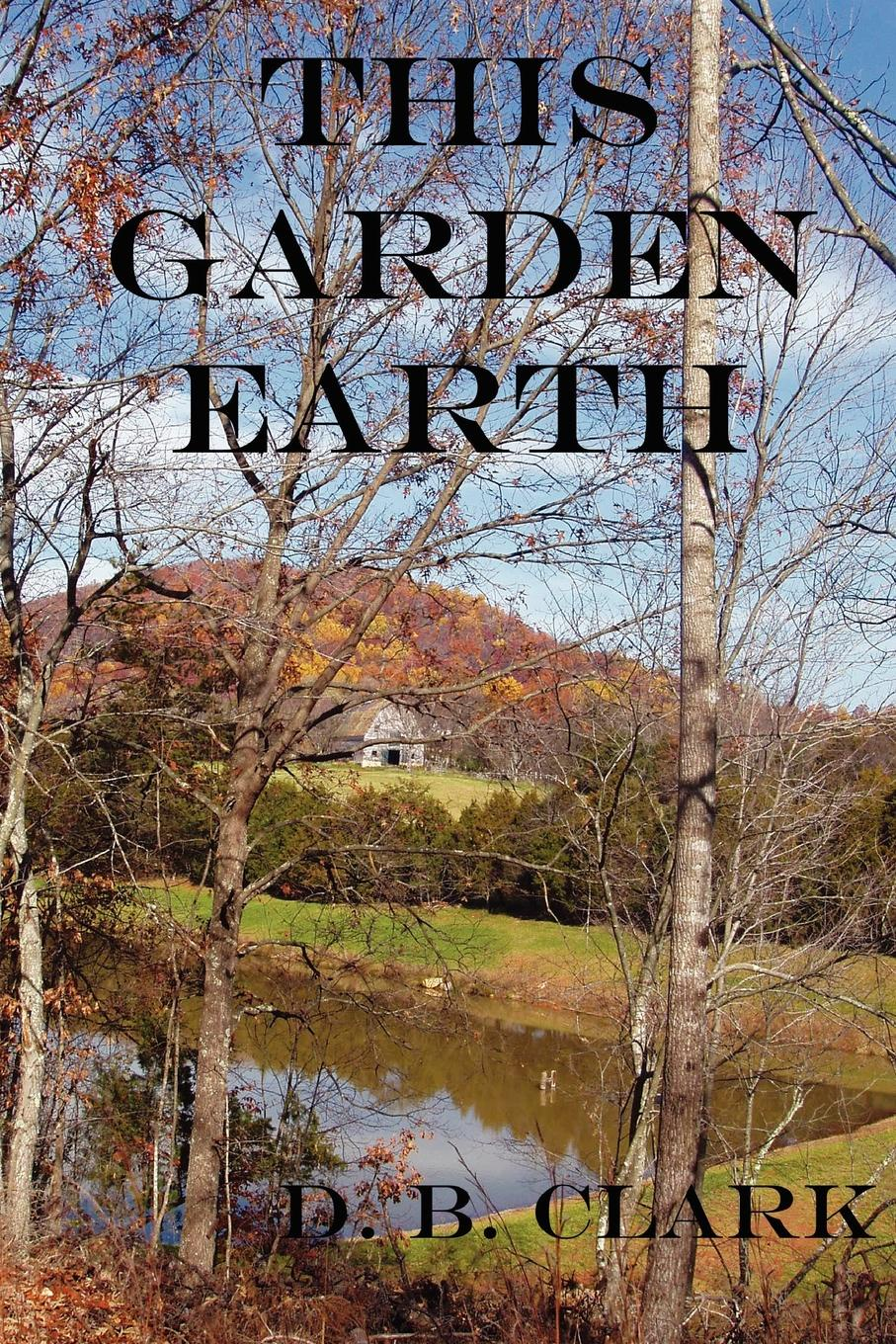 D. B. Clark This Garden Earth eucharist and living earth