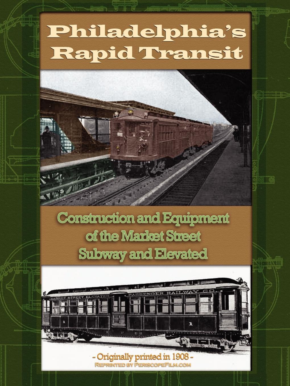 Rapi Philadelphia Rapid Transit Company Philadelphia Rapid Transit. Construction and Equipment of the Market Street Subway and Elevated the line