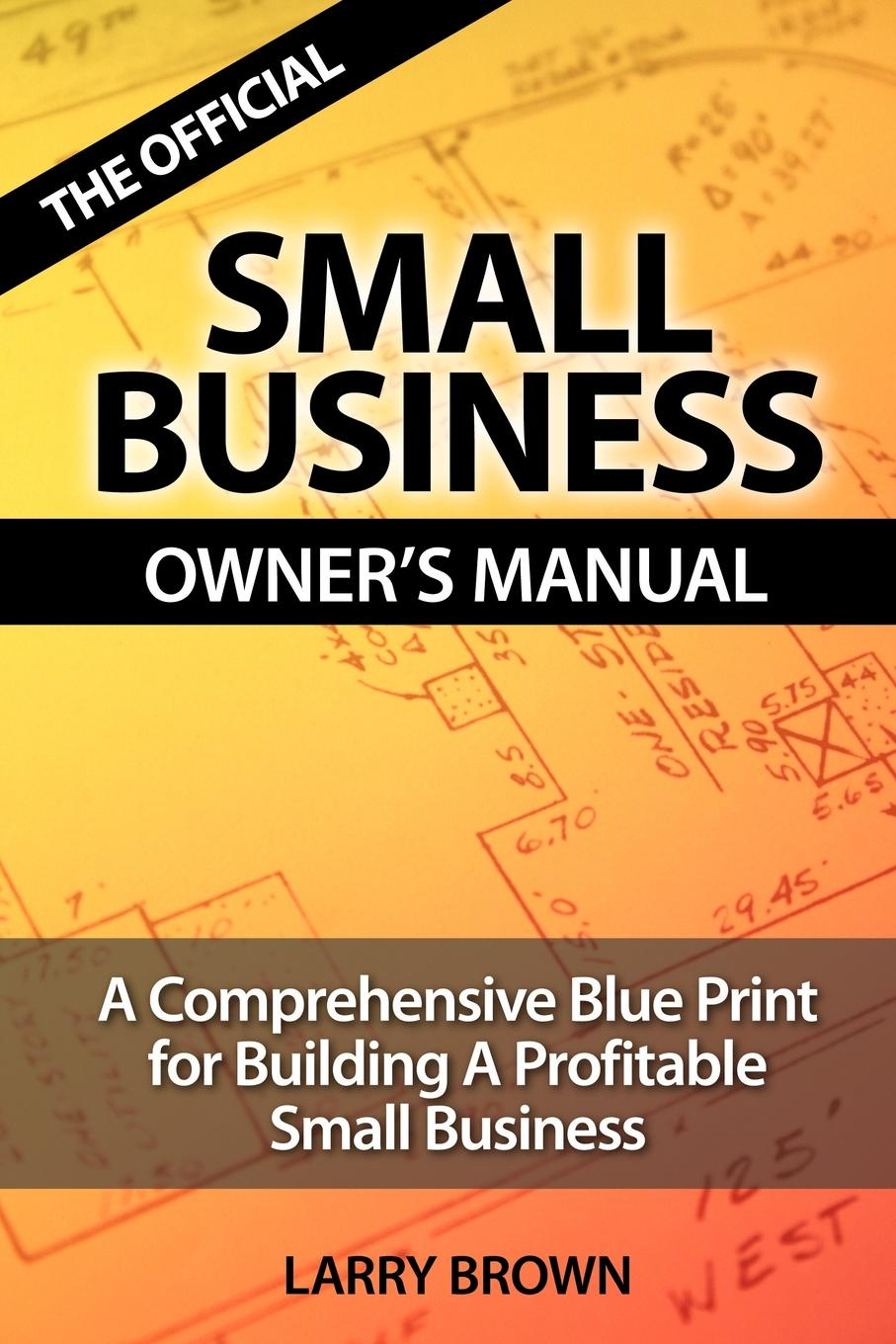 Фото - LARRY BROWN THE OFFICIAL SMALL BUSINESS OWNERS MANUAL agent based snort in distributed environment