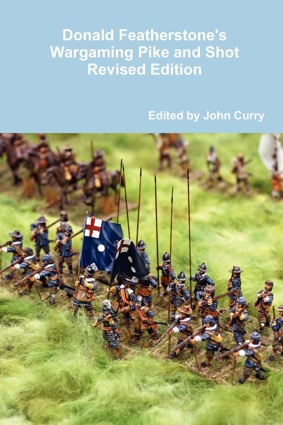 John Curry, Donald Featherstone Donald Featherstone.s Wargaming Pike and Shot Revised Edition цена и фото