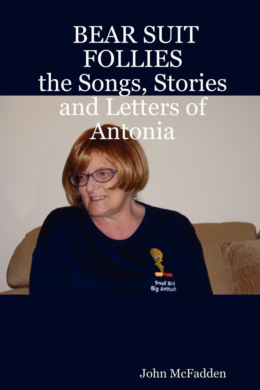 John McFadden Bear Suit Follies. The Songs, Stories and Letters of Antonia blender 50 worst songs of all time