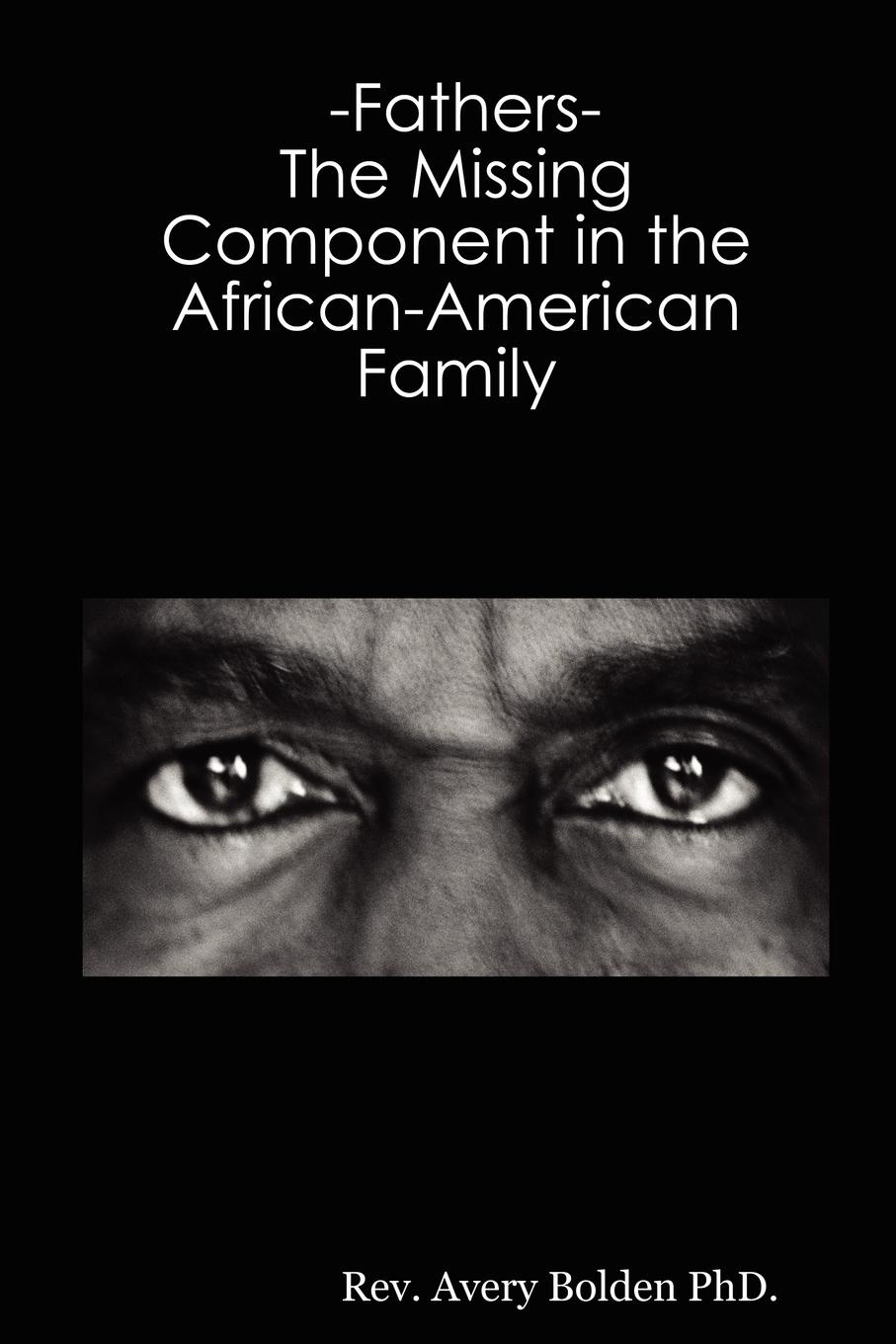 Avery Bolden Fathers- The Missing Component in the African-American Family the vintage book of african american poetry