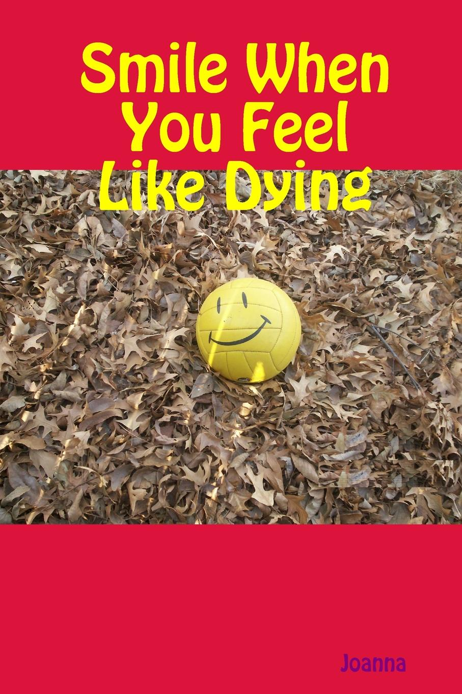 Joanna Arnold Smile When You Feel Like Dying holly martin the guestbook at willow cottage a feel good romantic comedy to make you smile