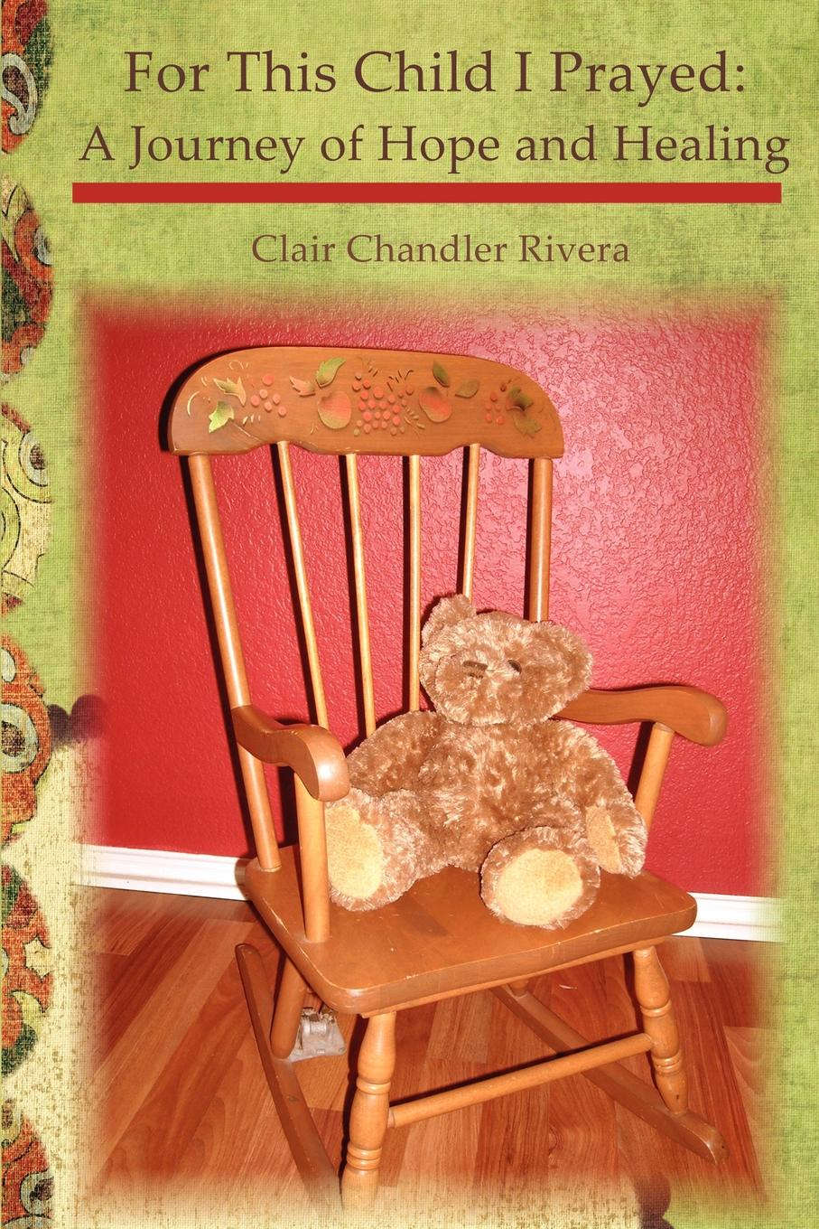 Clair Chandler Rivera For This Child I Prayed. A Journey of Hope and Healing недорго, оригинальная цена