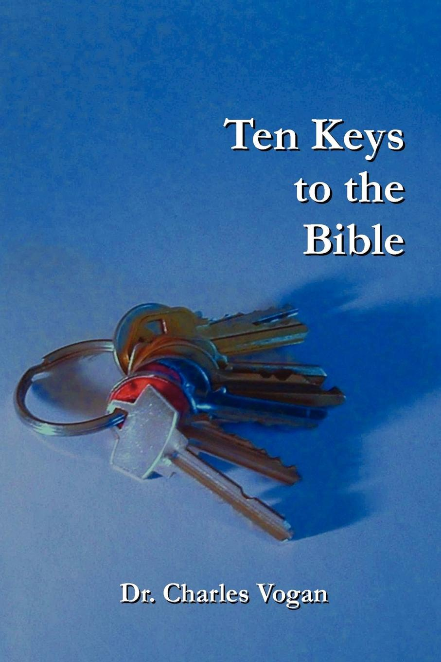 Dr. Charles Vogan Ten Keys to the Bible nix g the keys to the kingdom book seven lord sunday