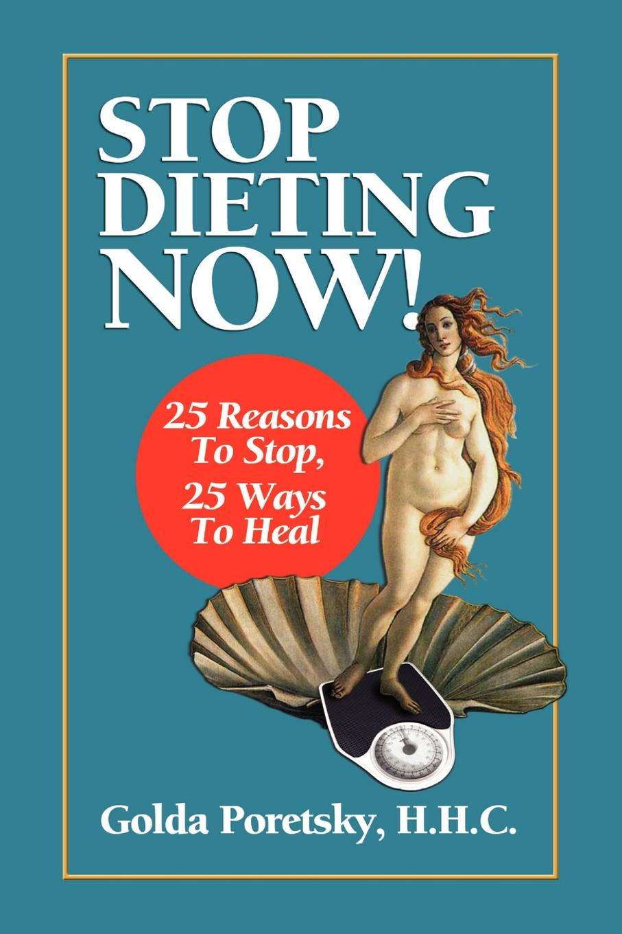 Golda Poretsky H.H.C. Stop Dieting Now. 25 Reasons To Stop, 25 Ways To Heal now is good