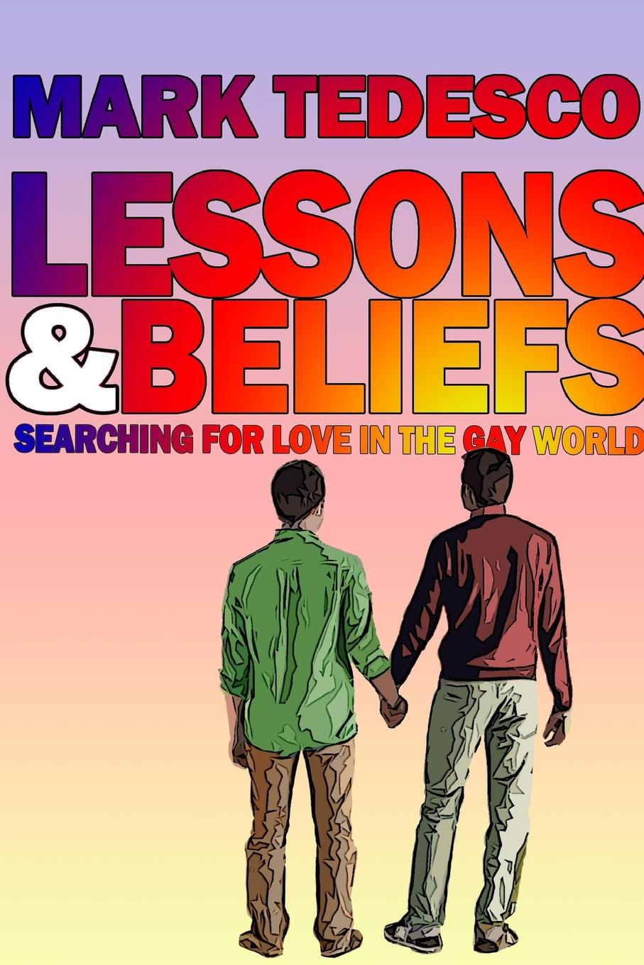 Mark Tedesco Lessons and Beliefs. Searching for Love in the Gay World searching for arguments