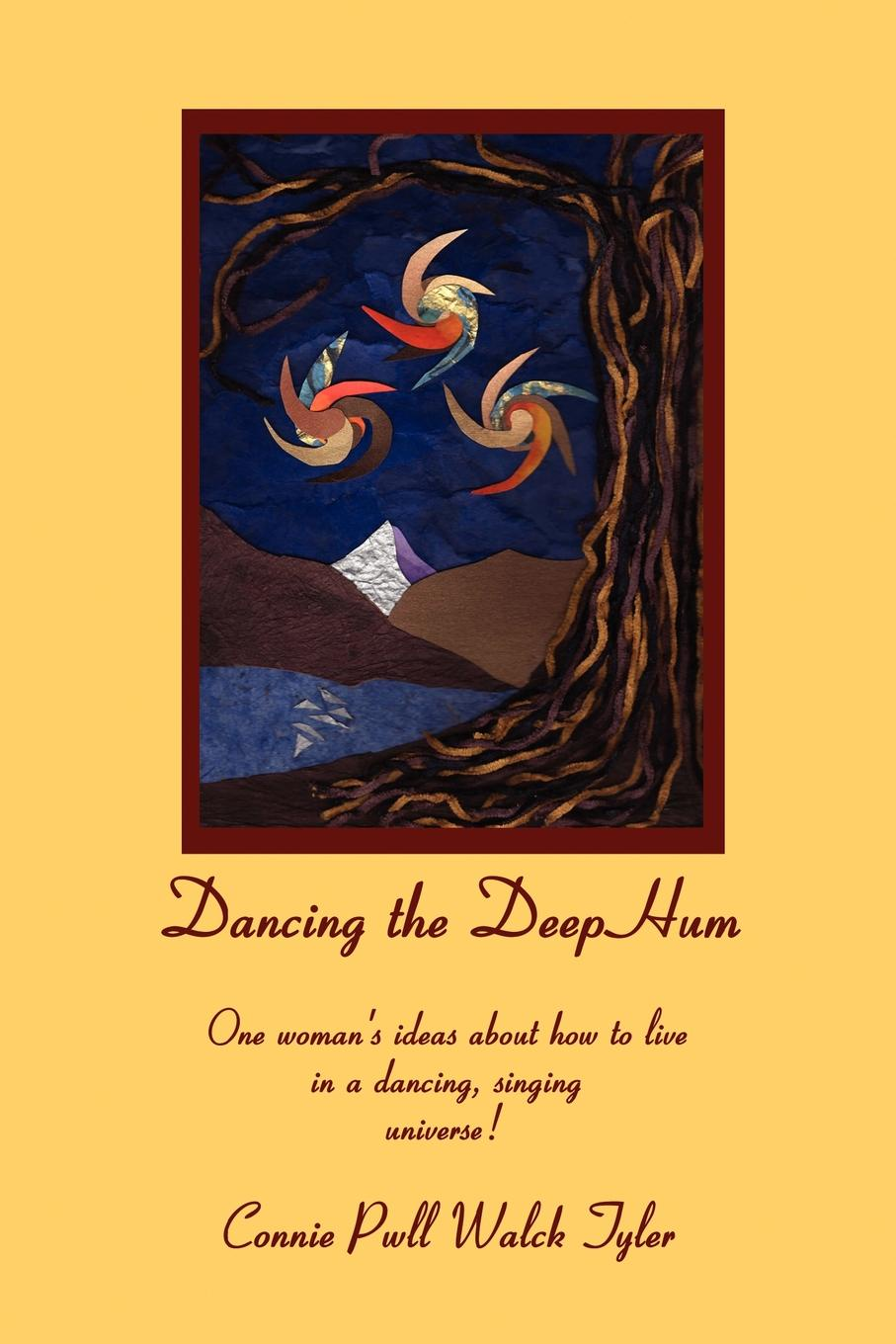 Connie Tyler Dancing the Deep Hum, One Woman.s Ideas about How to Live in a Dancing, Singing Universe недорого