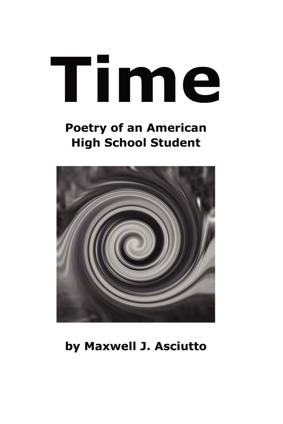 Maxwell J. Asciutto Time (Poetry of an American High School Student)