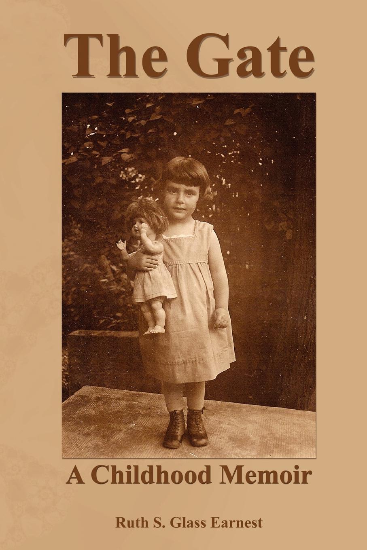 Ruth S. Glass Earnest The Gate. A Childhood Memoir the art of memoir