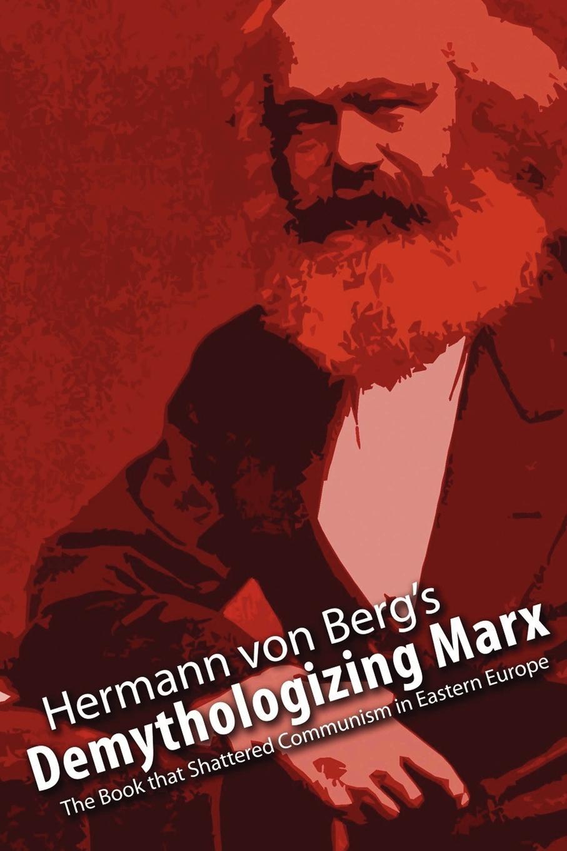 Hermann von Berg Demythologizing Marx. The Book that Shattered Communism in Eastern Europe недорго, оригинальная цена