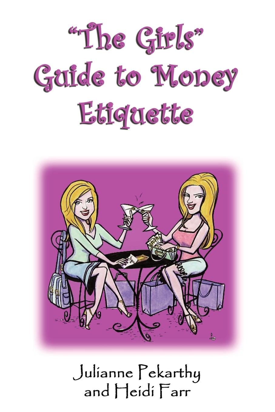 Heidi Farr, Julianne Pekarthy The Girls Guide to Money Etiquette цена