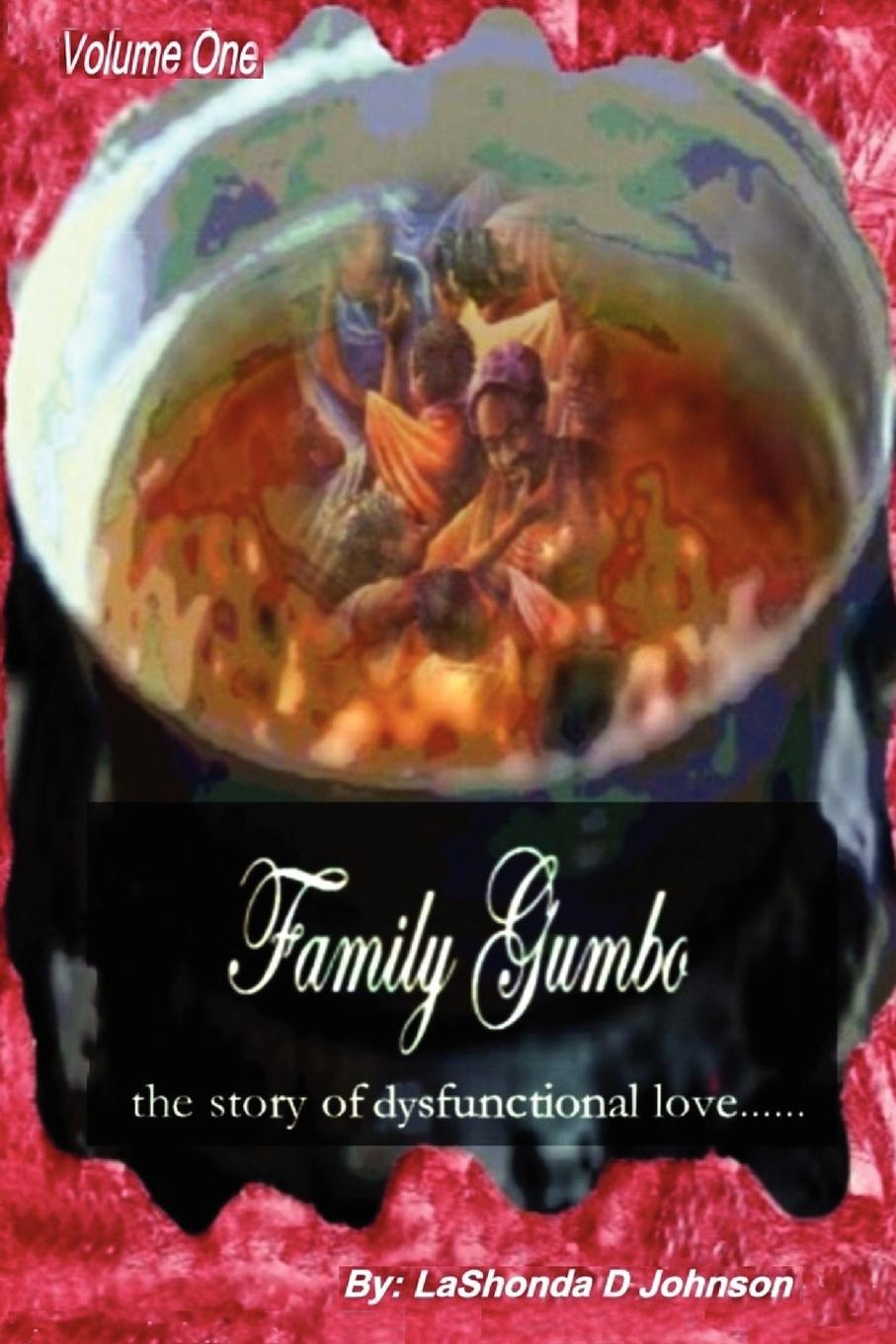 Lashonda Johnson Family Gumbo the Story of Dysfunctional Love