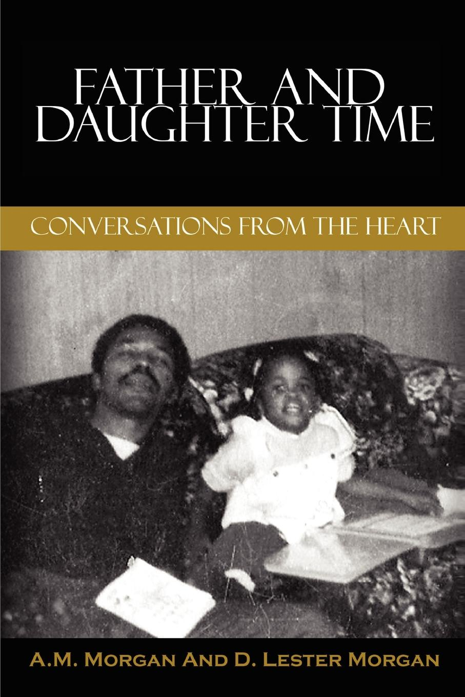 A. M. Morgan, D. Lester Morgan Father and Daughter Time. Conversations from the Heart wallance breen the legate s daughter