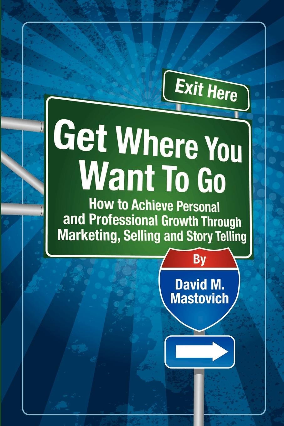 David M. Mastovich Get Where You Want To Go richard bandler get the life you want