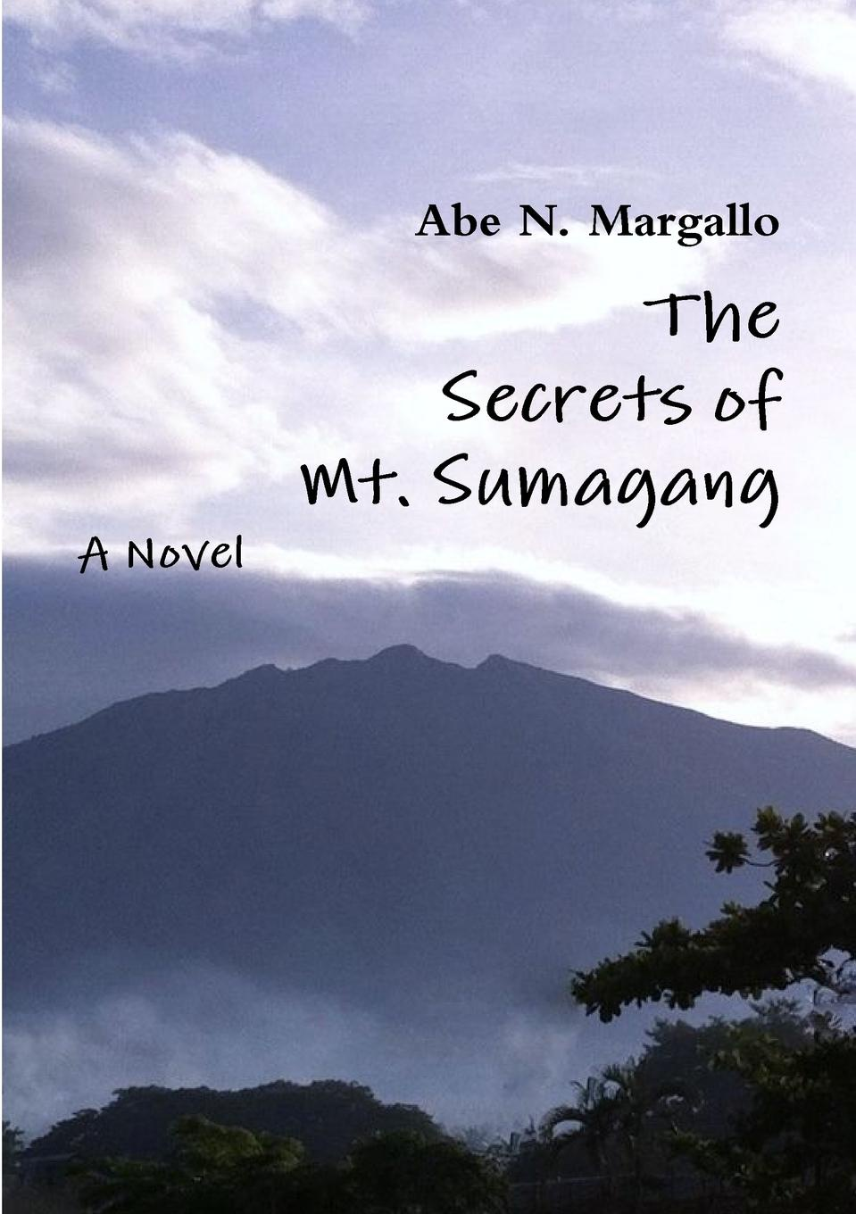 Abe N. Margallo The Secrets of Mt. Sumagang abe lincoln crosses a creek