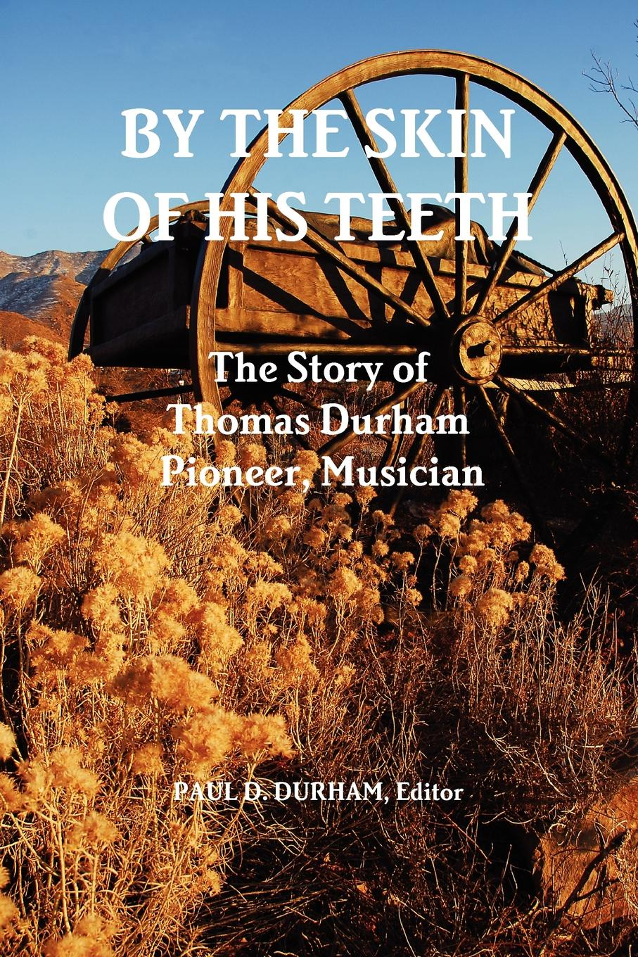 Paul Durham By the Skin of His Teeth. The Story of Thomas Durham: Pioneer, Musician thomas bates history of improved short horn or durham cattle and of the kirklevington herd from the notes of the late thomas bates