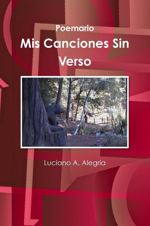 Luciano Alegría Mis Canciones Sin Verso poemas de amor