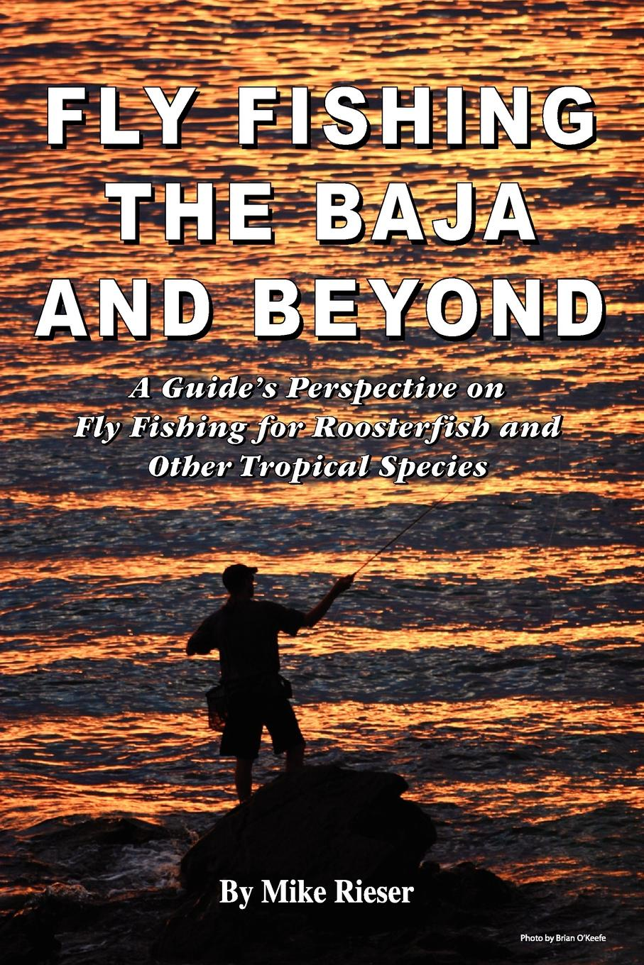 Mike Rieser Fly Fishing the Baja and Beyond цена и фото
