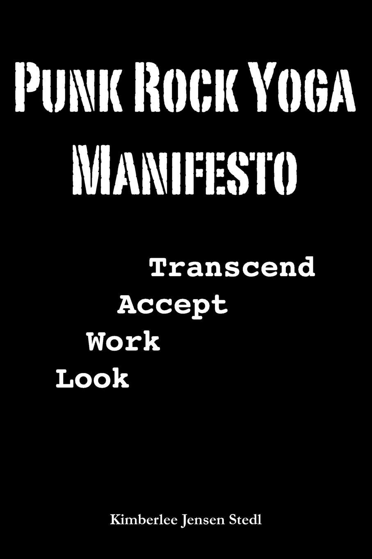 Kimberlee Stedl Punk Rock Yoga Manifesto the wisdom of yoga